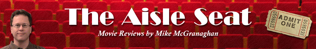 The Aisle Steat - Movie Reviews by Mike McGranaghan